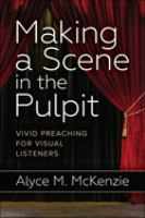 Making a scene in the pulpit : vivid preaching for visual listeners First edition.