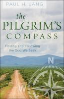Pilgrim's compass : finding and following the God we seek First edition.