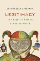Legitimacy : the right to rule in a wanton world
