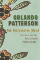 Confounding island : Jamaica and the postcolonial predicament