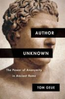 Author unknown : the power of anonymity in ancient Rome