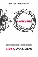 Essentialism : the disciplined pursuit of less / Greg McKeown.