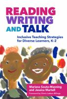 Reading, writing, and talk : inclusive teaching strategies for diverse learners, K-2 / Mariana Souto-Manning, Jessica Martell ; foreword by Gloria Ladson-Billings.