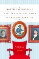 North Carolinians in the era of the Civil War and Reconstruction / edited by Paul D. Escott.