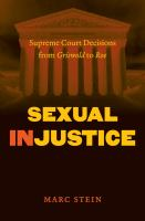 Sexual injustice : Supreme Court decisions from Griswold to Roe / Marc Stein.