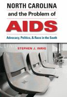 North Carolina & the problem of AIDS : advocacy, politics, & race in the South / Stephen Inrig.