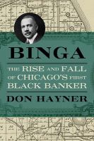 Binga : the rise and fall of Chicago's first Black banker