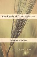 New seeds of contemplation / Thomas Merton ; introduction by Sue Monk Kidd.