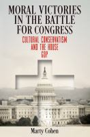 Moral victories in the battle for Congress : cultural conservatism and the House GOP 1st edition.