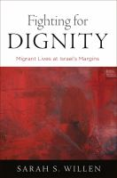 Fighting for dignity : migrant lives at Israel's margins