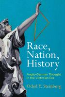 Race, nation, history : Anglo-German thought in the Victorian era