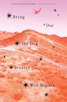 Bring out the dog : stories / Will Mackin.