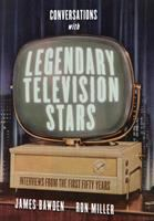 Conversations with legendary television stars : interviews from the first fifty years /