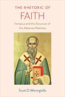 Rhetoric of faith : Irenaeus and the structure of the Adversus haereses