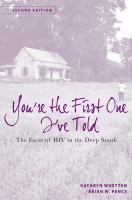 You're the first one I've told : the faces of HIV in the Deep South / Kathryn Whetten, Brian Wells Pence.