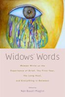 Widows' words : women write on the experience of grief, the first year, the long haul, and everything in between