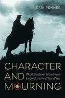 Character and mourning : Woolf, Faulkner, and the novel elegy of the First World War
