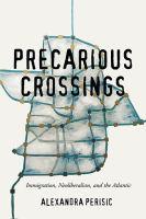 Precarious crossings : immigration, neoliberalism, and the Atlantic