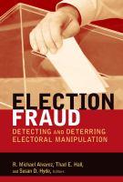 Election fraud : detecting and deterring electoral manipulation / R. Michael Alvarez, Thad E. Hall, Susan D. Hyde, editors.