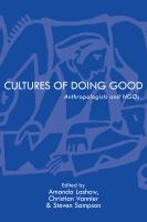 Cultures of doing good : anthropologists and NGOs / edited by Amanda Lashaw, Christian Vannier, and Steven Sampson.