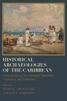Historical archaeologies of the Caribbean : contextualizing sites through colonialism, capitalism, and globalism