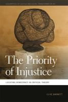 Priority of injustice : locating democracy in critical theory / Clive Barnett.