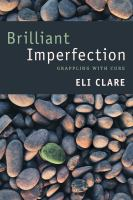 Brilliant imperfection : grappling with cure / Eli Clare.