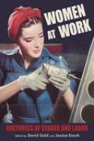 Women at work : rhetorics of gender and labor