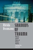 Shadows of trauma : memory and the politics of postwar identity / Aleida Assmann ; translated by Sarah Clift.