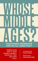 Whose Middle Ages? : teachable moments for an ill-used past First edition.