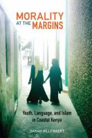 Morality at the margins : youth, language, and Islam in coastal Kenya First edition.