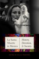 Santa Muerte in Mexico : history, devotion, and society First [edition].