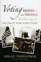Voting rights--and wrongs : the elusive quest for racially fair elections / Abigail Thernstrom.