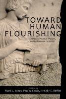 Toward human flourishing : character, practical wisdom, and professional formation.