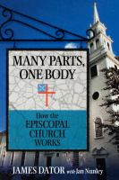 Many parts, one body : how the Episcopal Church works / James Dator with Jan Nunley.
