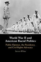 World War II and American racial politics : public opinion, the presidency, and civil rights advocacy