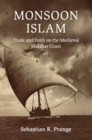 Monsoon Islam : trade and faith on the medieval Malabar Coast First paperback edition.