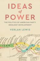 Ideas of power : the politics of American party ideology development