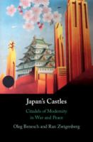 Japan's Castles : Citadels of Modernity in War and Peace