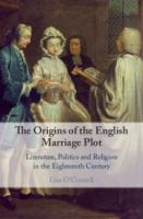 Origins of the English marriage plot : literature, politics and religion in the eighteenth century