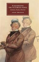 Plagiarizing the Victorian novel : imitation, parody, aftertext