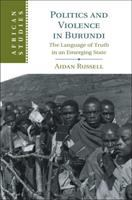 Politics and violence in Burundi : the language of truth in an emerging state