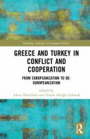 Greece and Turkey in conflict and cooperation : from Europeanization to de-Europeanization