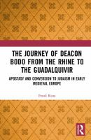 Journey of deacon Bodo from the Rhine to the Guadalquivir : apostasy and conversion to Judaism in early medieval Europe