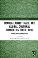 Transatlantic trade and global cultural transfers since 1492 : more than commodities