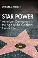 Star power : American democracy in the age of the celebrity candidate
