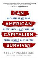 Can American capitalism survive? : why greed is not good, opportunity is not equal, and fairness won't make us poor First edition.