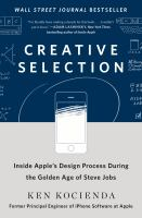 Creative selection : inside Apple's design process during the golden age of Steve Jobs First edition.