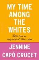 My time among the whites : notes from an unfinished education First edition.