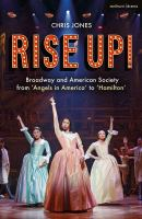 Rise up! : Broadway and American society from Angels in America to Hamilton